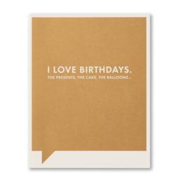 I Love Birthdays. The Presents, The Cake, The Balloons... Birthday Card