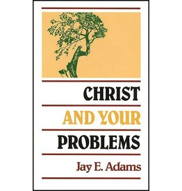 P&R Publishing (Presbyterian and Reformed) Christ and Your Problems