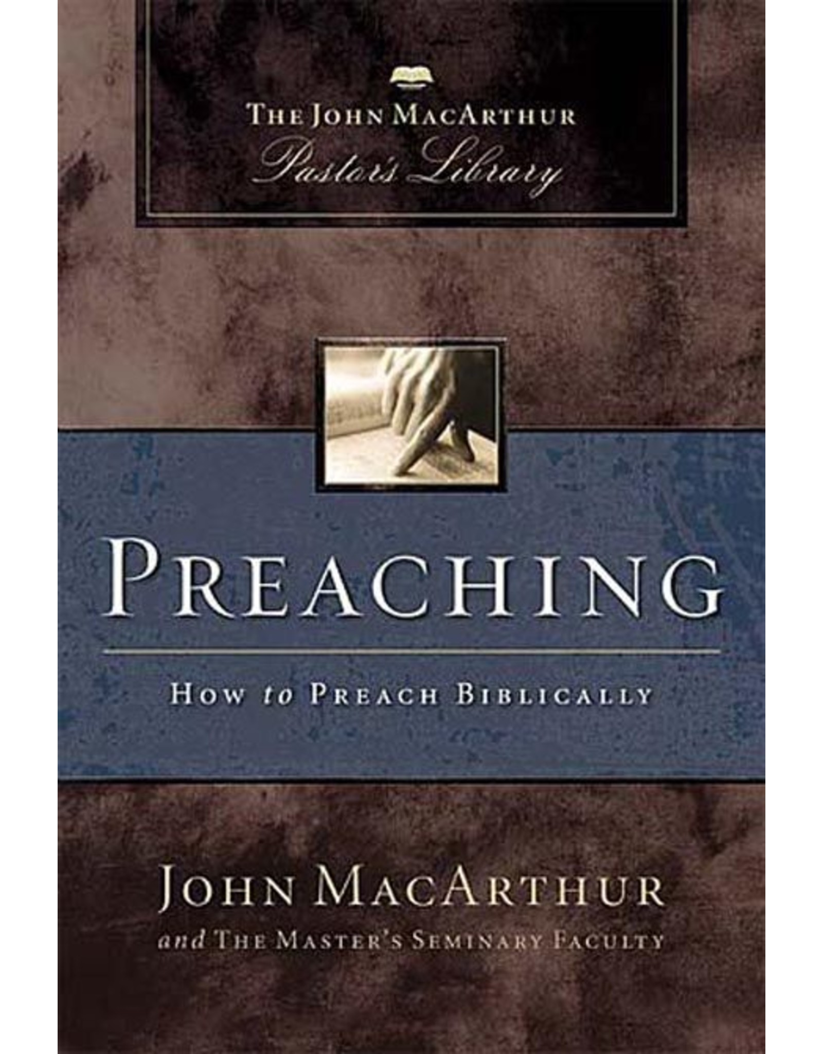 Harper Collins / Thomas Nelson / Zondervan Preaching: How to Preach Biblically (MacArthur Pastor's Library)