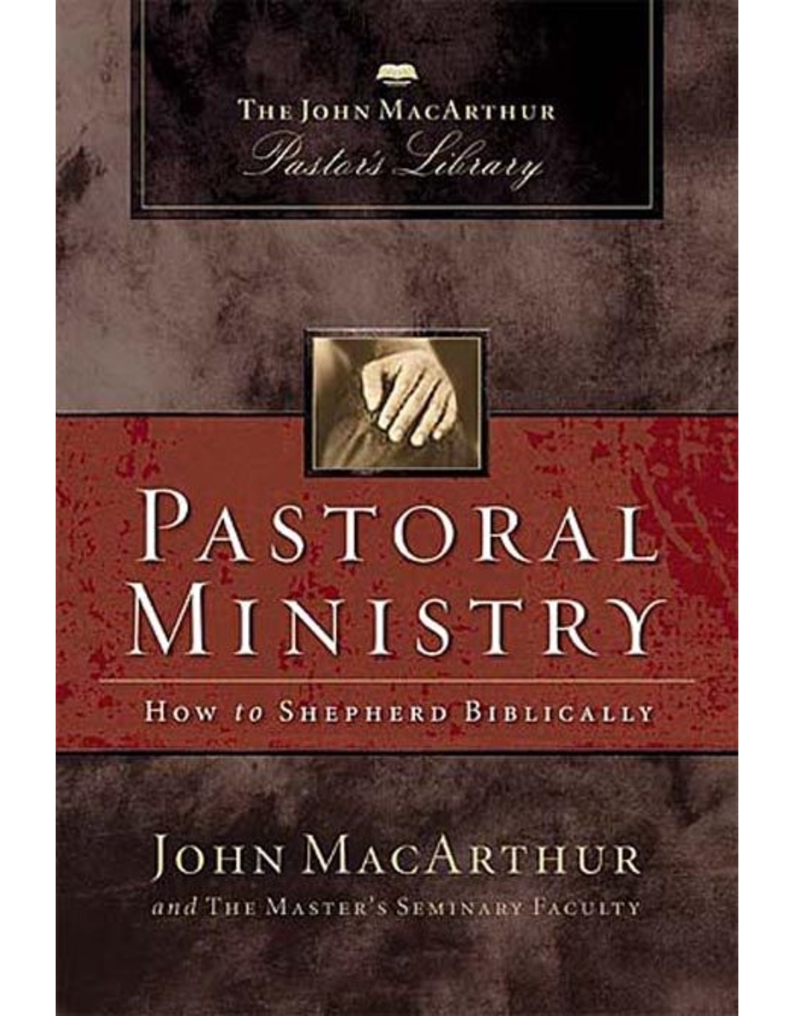 Harper Collins / Thomas Nelson / Zondervan Pastoral Ministry: How to Shepherd Biblically (MacArthur Pastor's Library)
