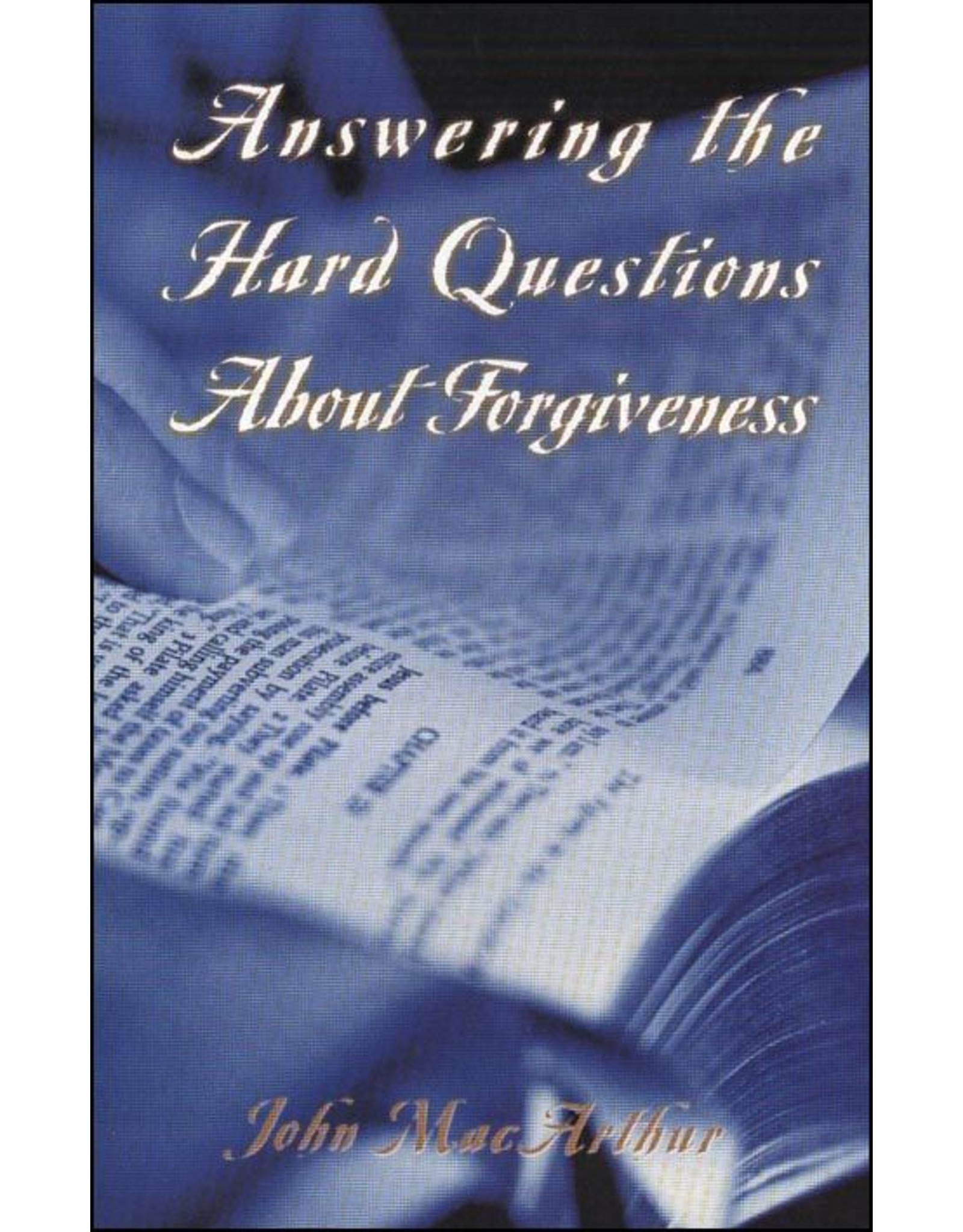 Grace to You (GTY) Answering the Hard Questions About Forgiveness