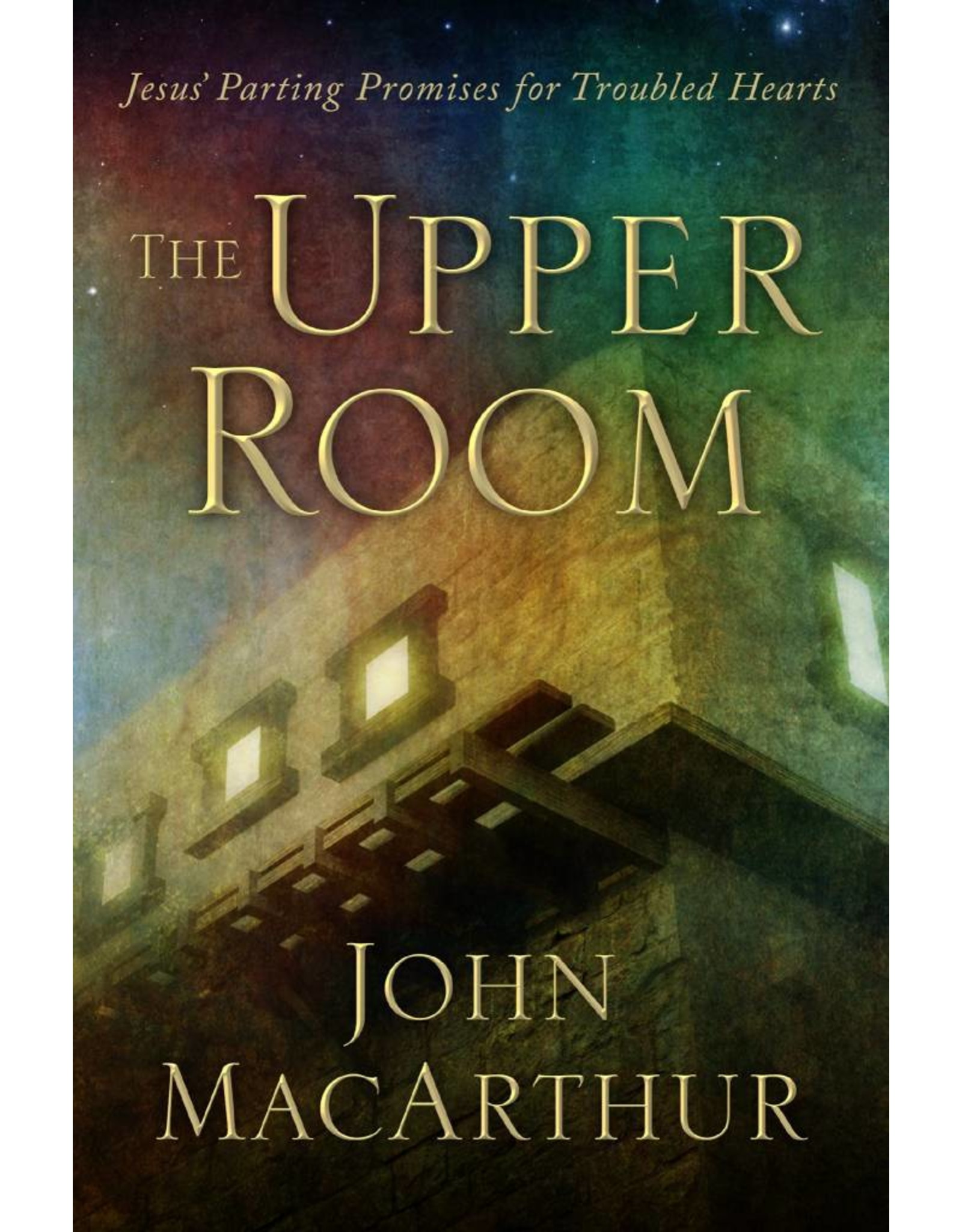 Kress The Upper Room: Jesus' Parting Promises for Troubled Hearts