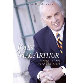 Banner of Truth John MacArthur: Servant of the Word and Flock