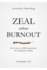 The Good Book Company Zeal Without Burnout: Seven Keys to a Lifelong Ministry of Sustainable Sacrifice