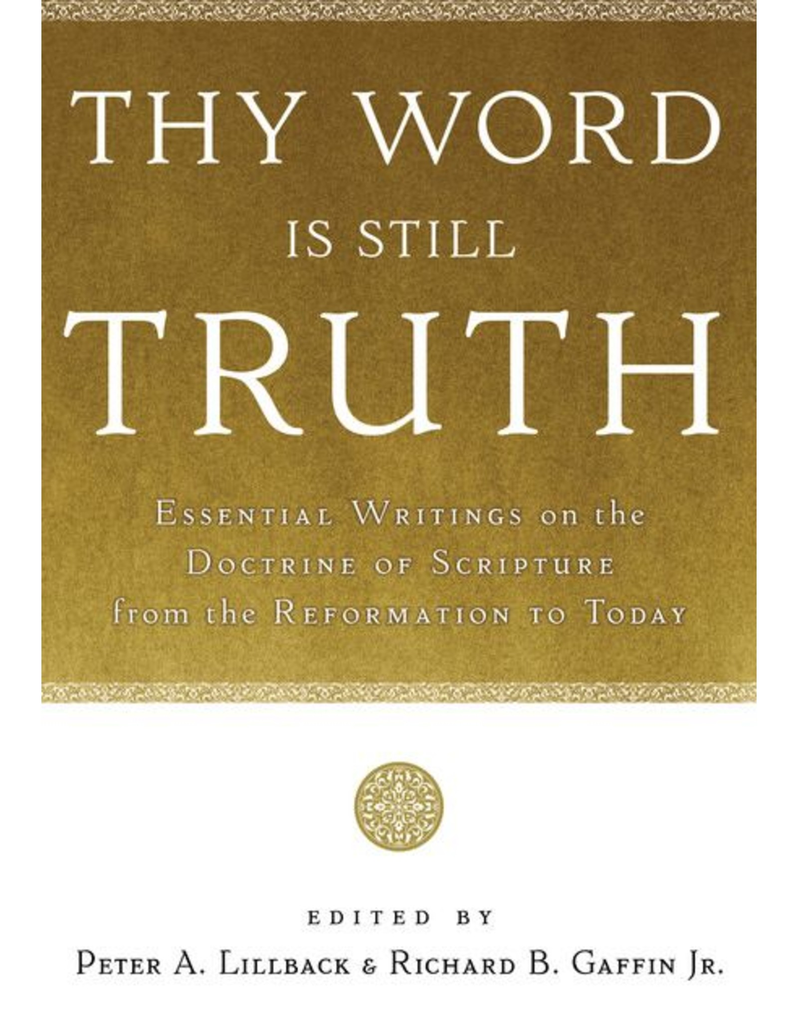 P&R Publishing (Presbyterian and Reformed) Thy Word is Still Truth: Essential Writings on the Doctrine of Scripture from the Reformation to Today