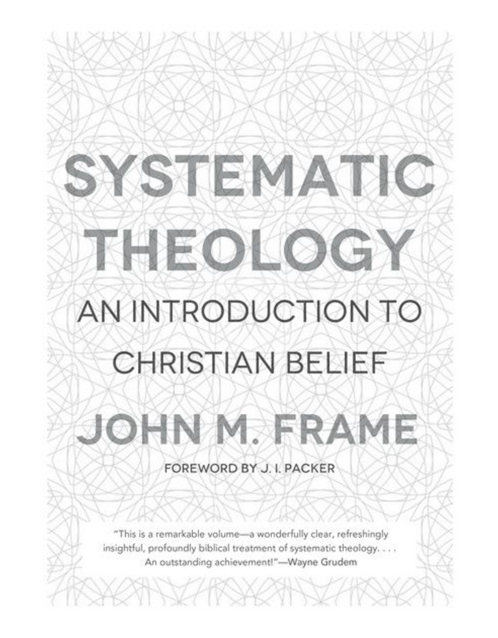 P&R Publishing (Presbyterian and Reformed) Systematic Theology: An Introduction to the Christian Belief (Frame)