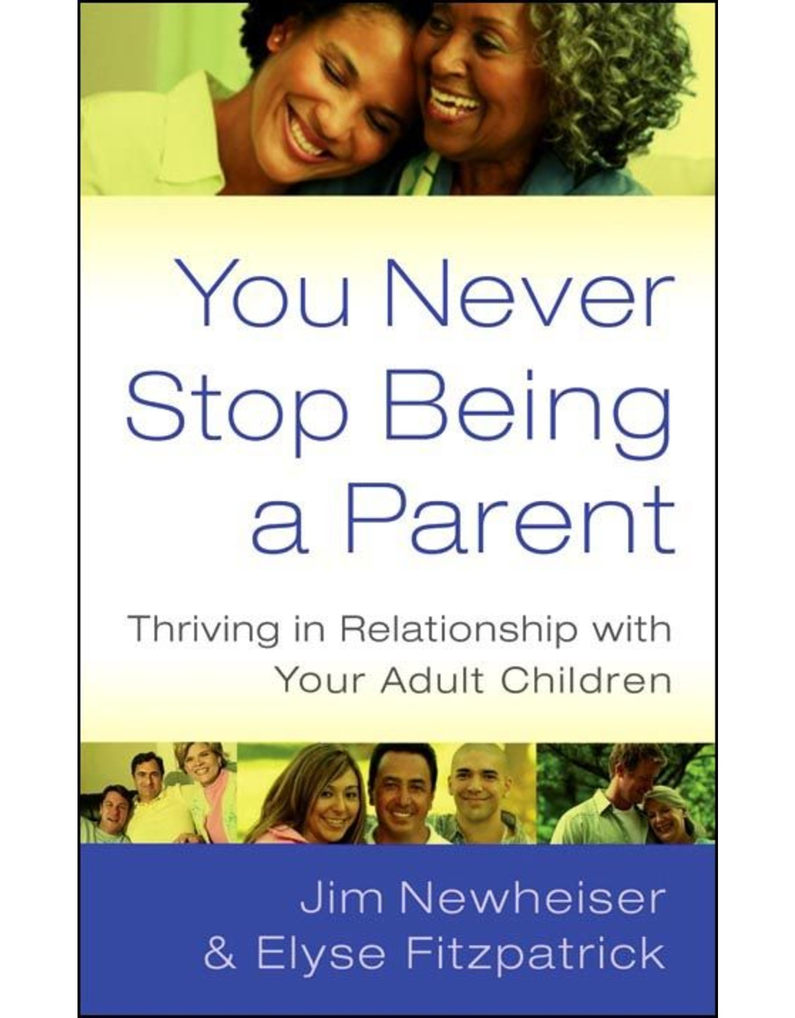 P&R Publishing (Presbyterian and Reformed) You Never Stop Being a Parent