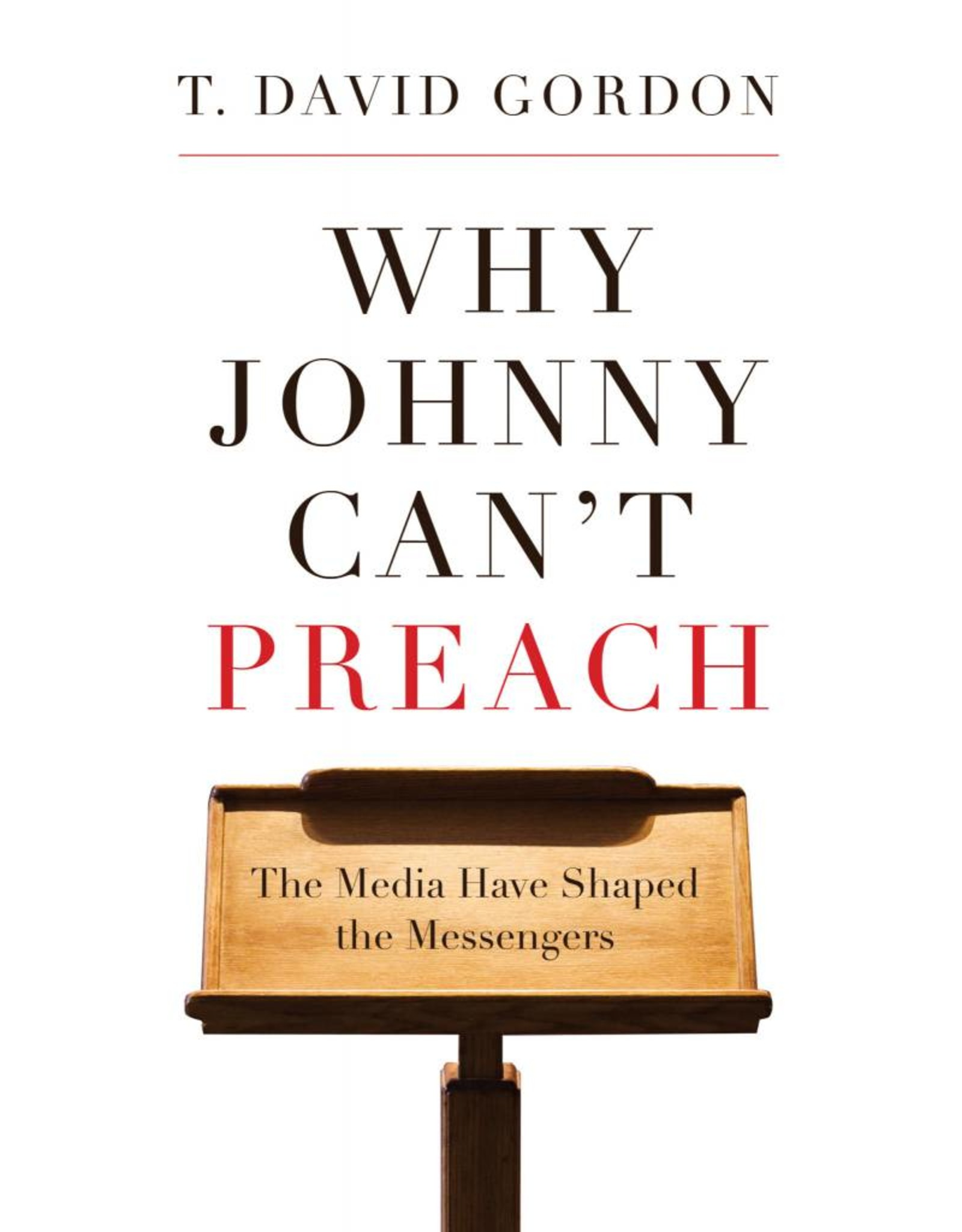 P&R Publishing (Presbyterian and Reformed) Why Johnny Can't Preach: The Media Have Shaped the Messengers