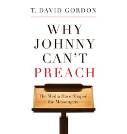 P&R Publishing (Presbyterian and Reformed) Why Johnny Cant Preach