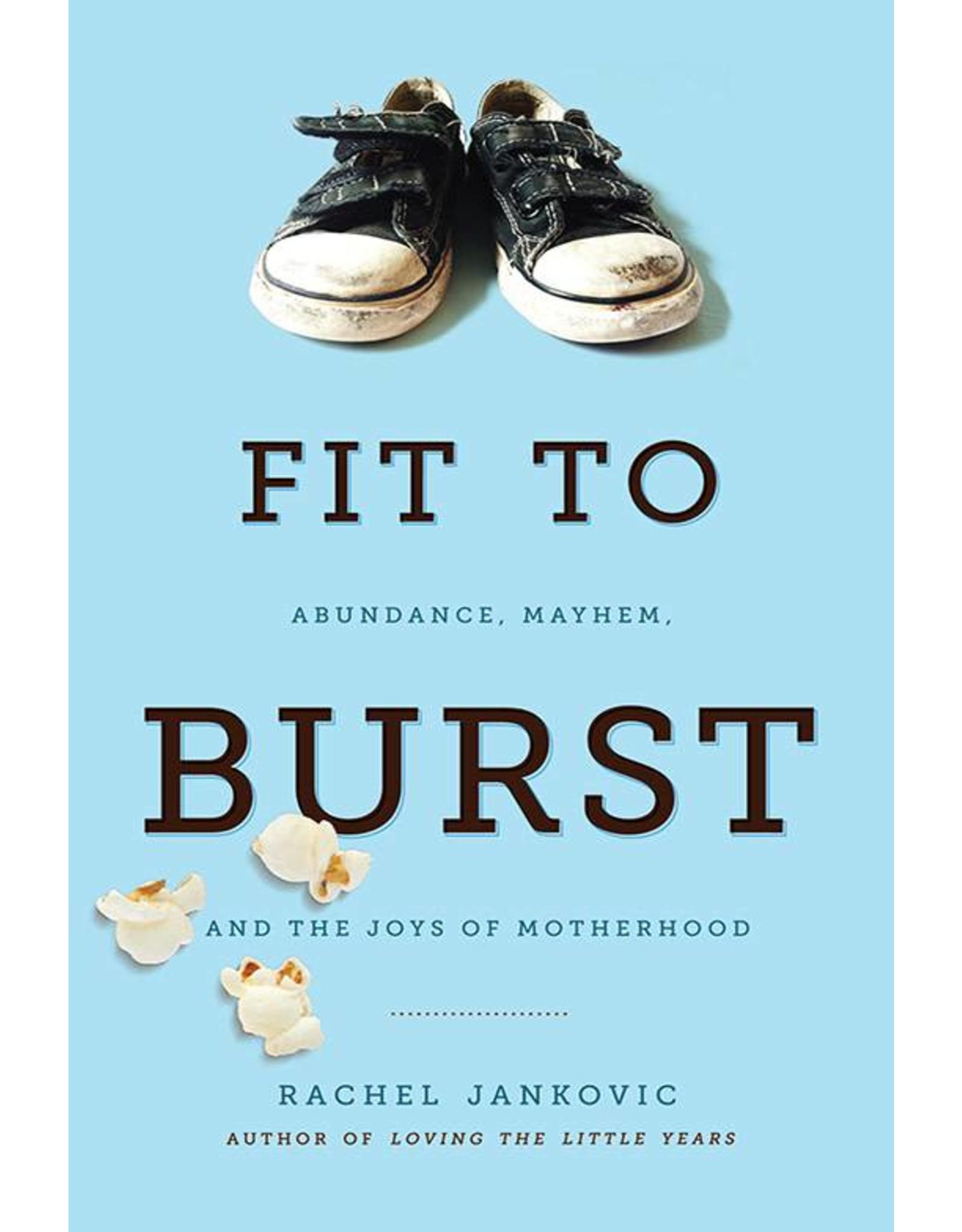 Canon Press Fit to Burst: Abundance, Mayhem, and the Joys of Motherhood