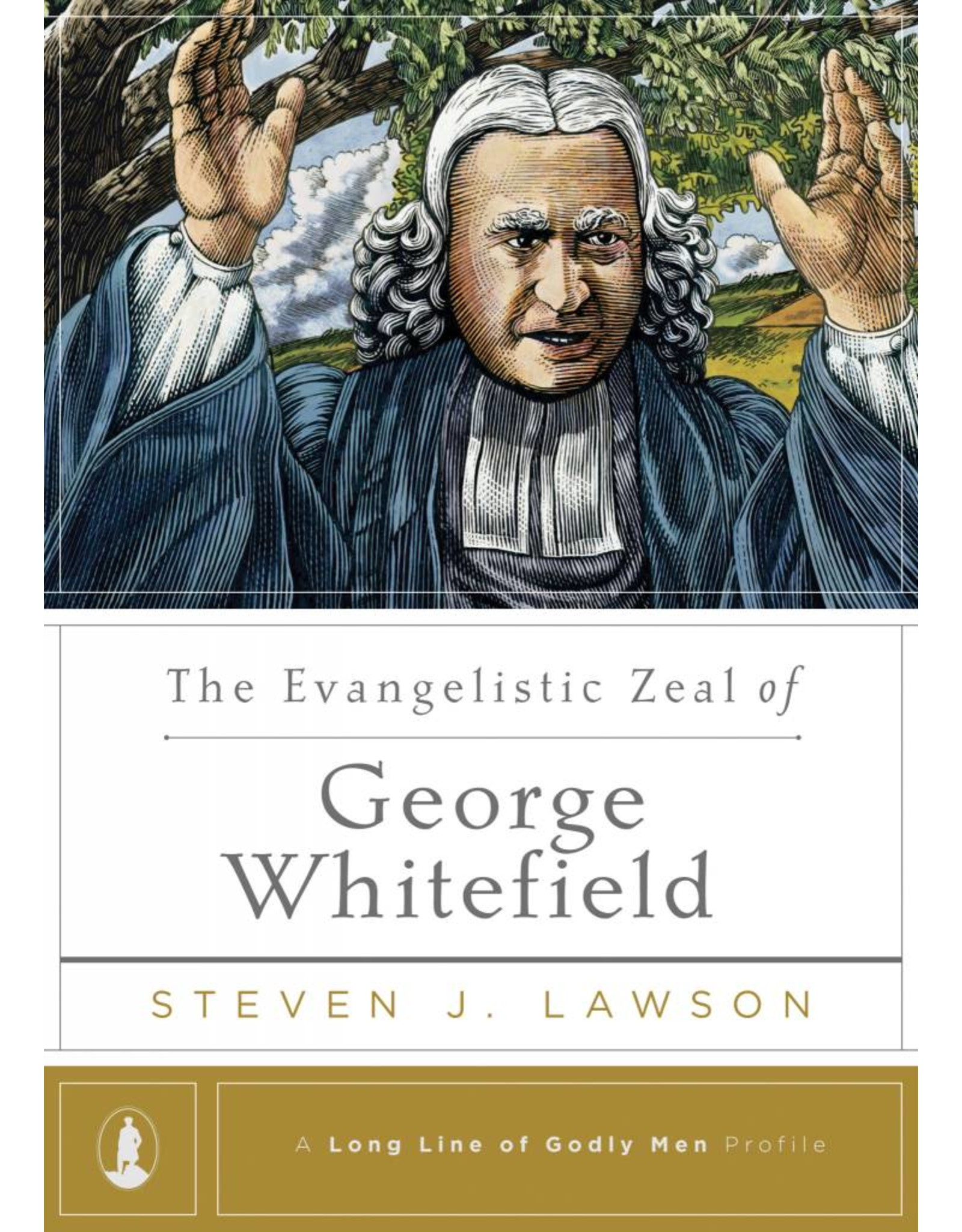 Ligonier / Reformation Trust The Evangelistic Zeal George Whitefield (A Long Line of Godly Men Series)