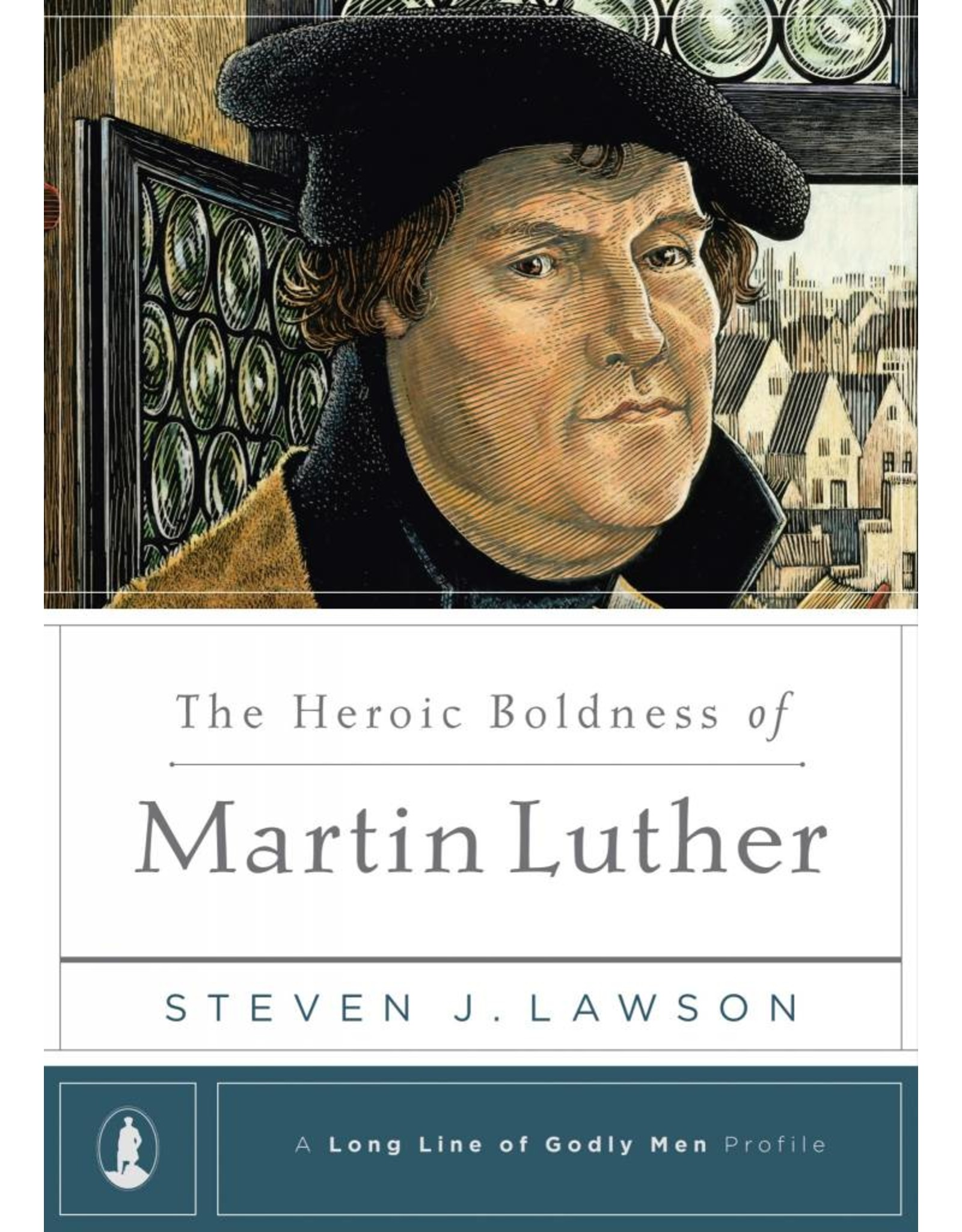 Ligonier / Reformation Trust Heroic Boldness of Martin Luther
