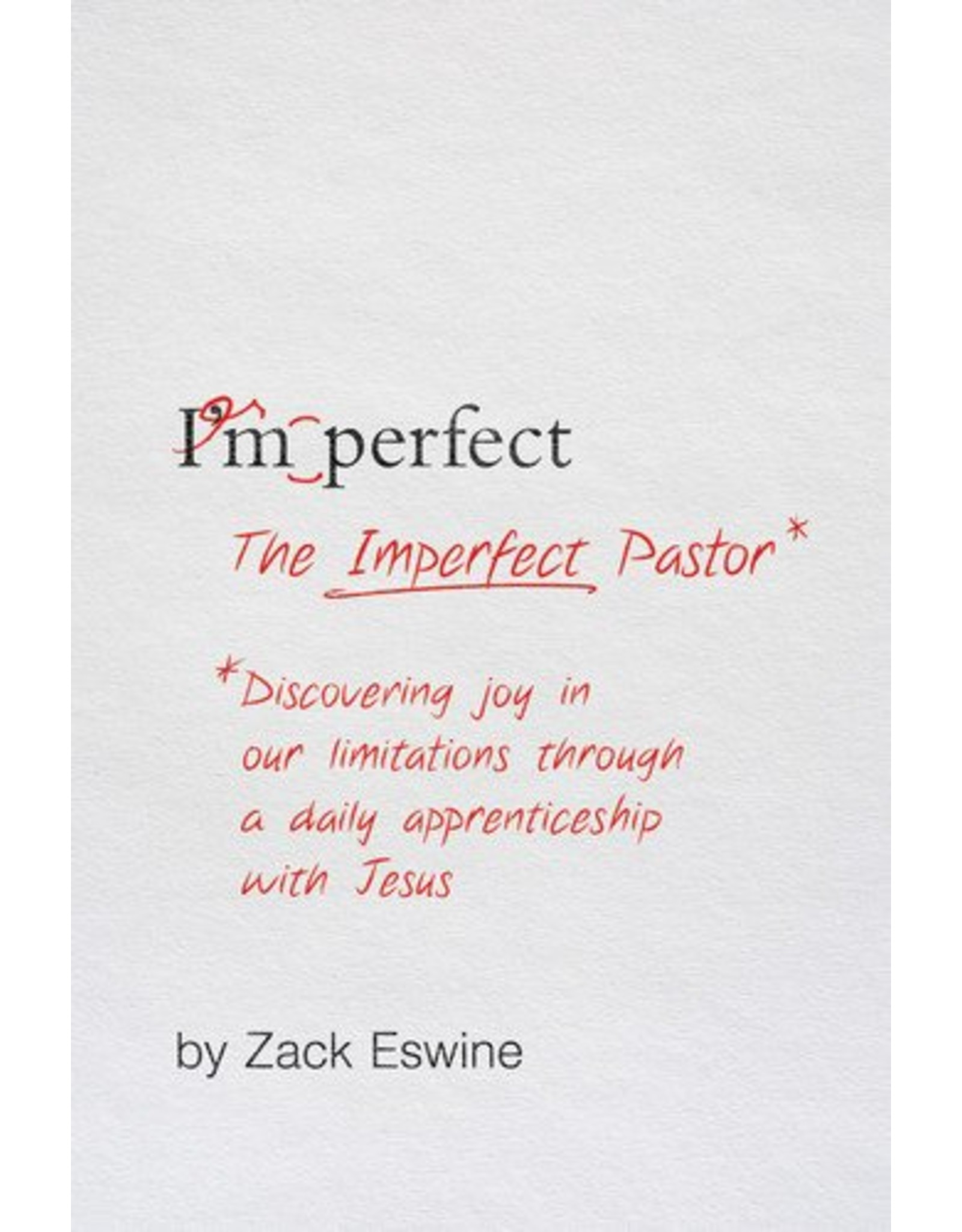 Crossway / Good News The Imperfect Pastor: Discovering Joy in Our Limitations through a Daily Apprenticeship with Jesus