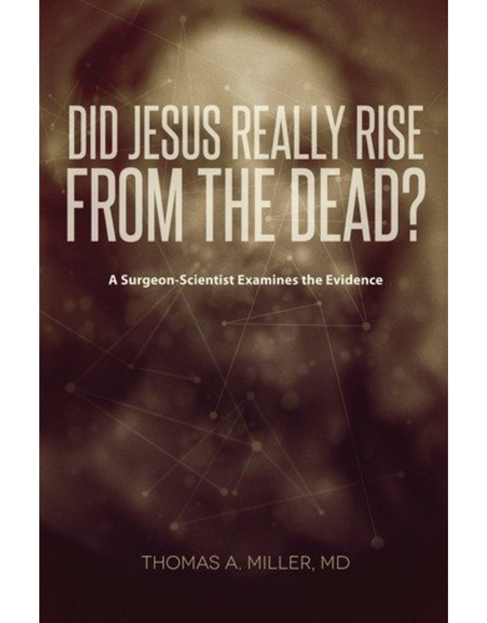 Crossway / Good News Did Jesus Really Rise from the Dead? A Surgeon-Scientist Examines the Evidence