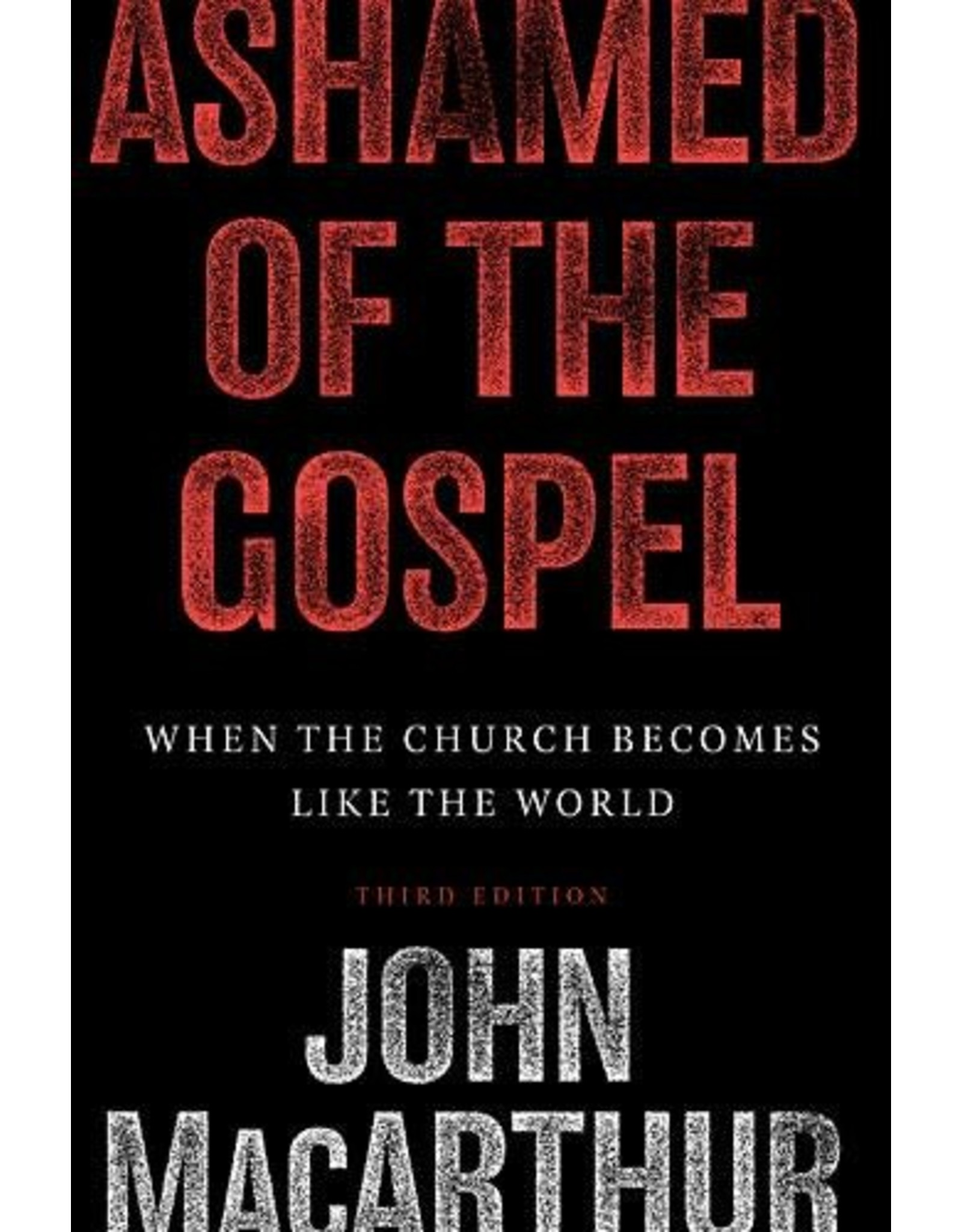 Crossway / Good News Ashamed of the Gospel: When the Church Becomes Like the World (3rd Edition)