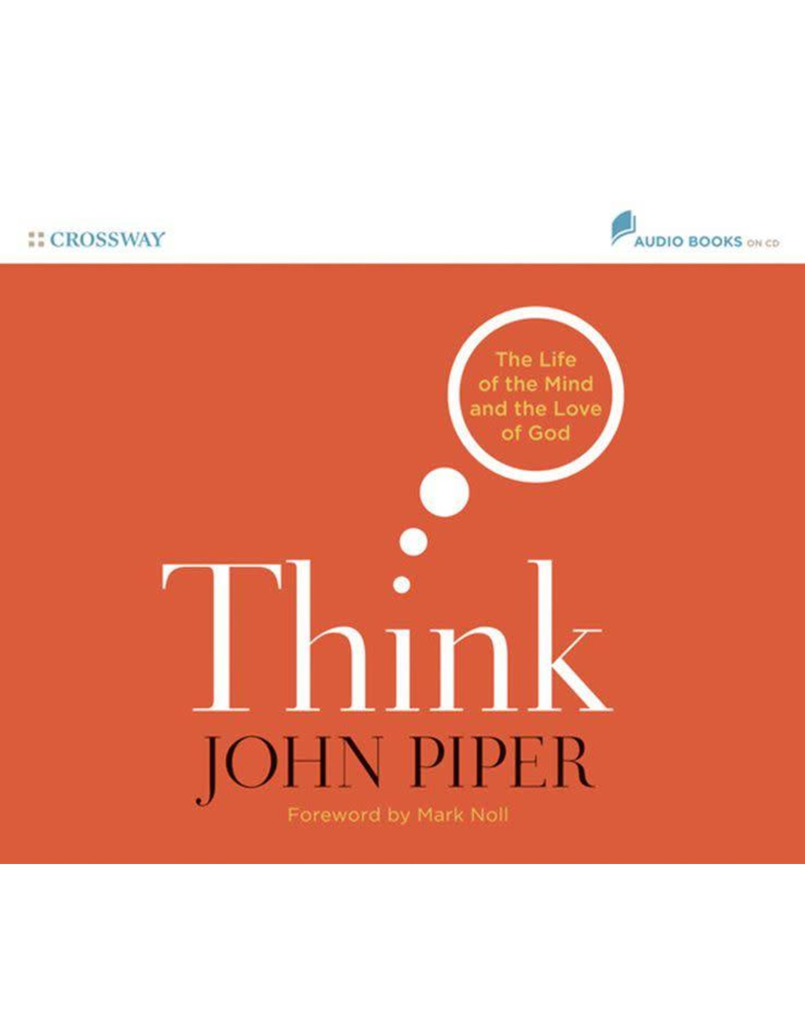 Crossway / Good News Think: The Life of the Mind and the Love of God (Audio CD)