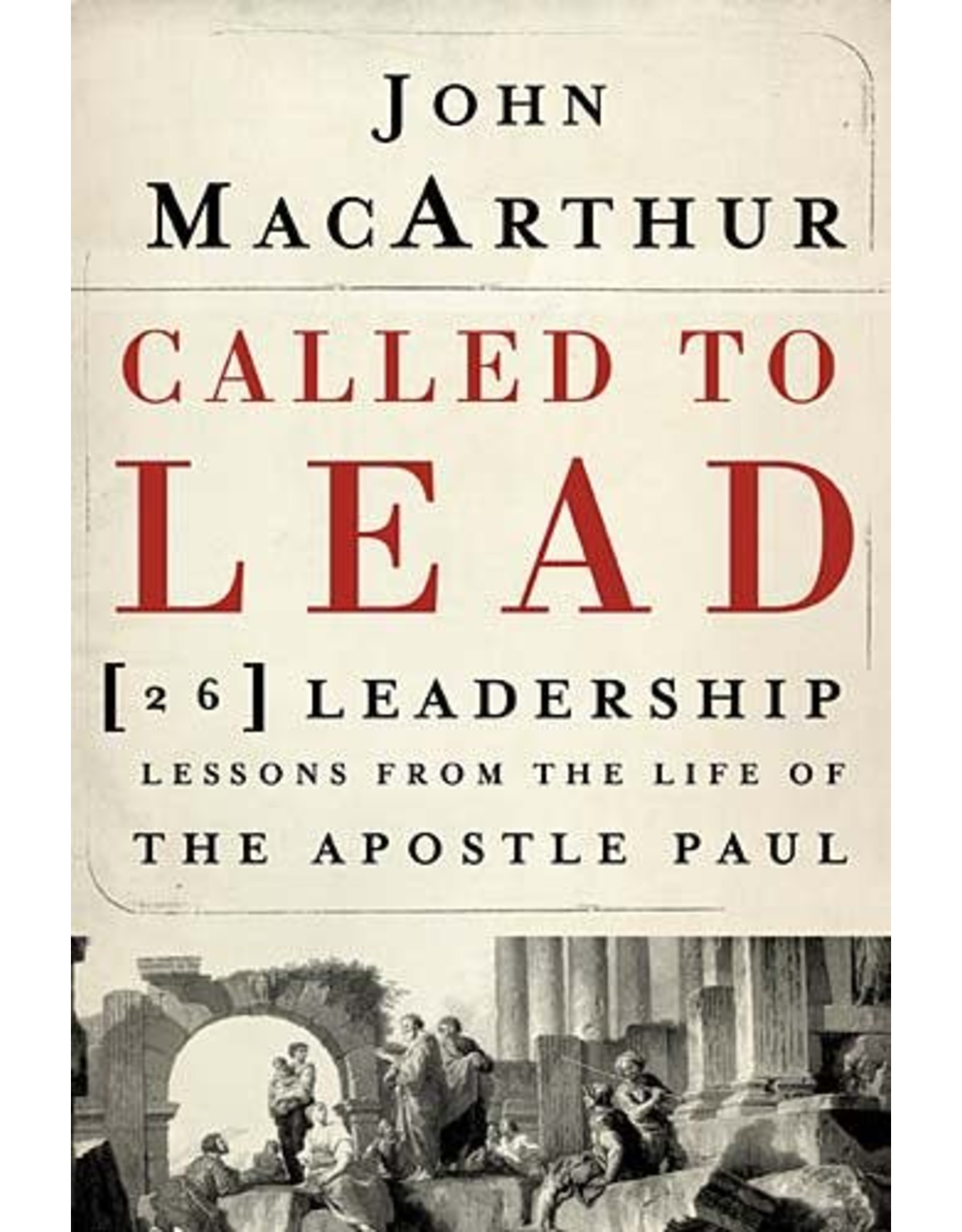 Harper Collins / Thomas Nelson / Zondervan Called to Lead: 26 Leadership Lessons from the Life of the Apostle Paul