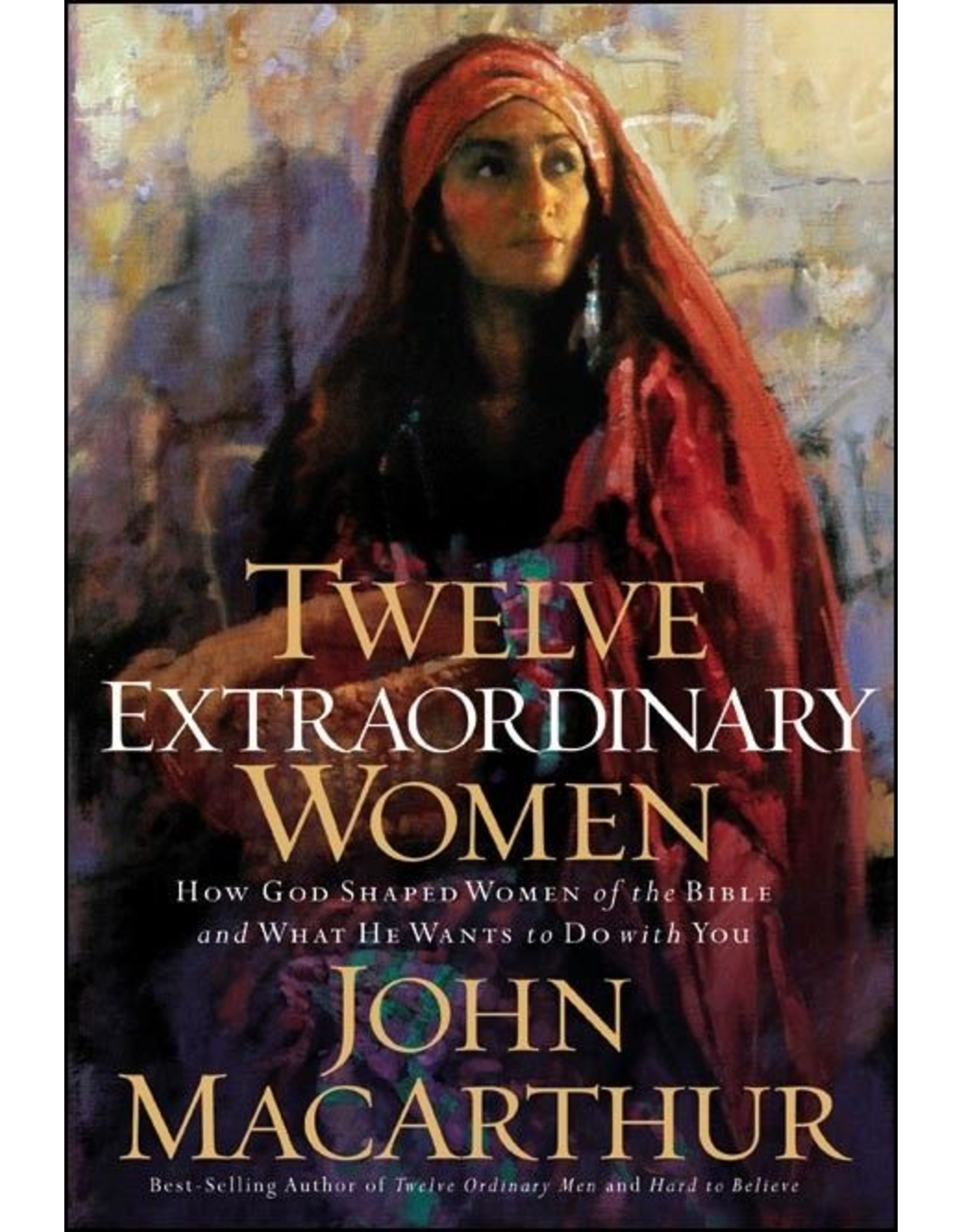 Harper Collins / Thomas Nelson / Zondervan Twelve Extraordinary Women: How God Shaped Women of the Bible and What He Wants to Do with You