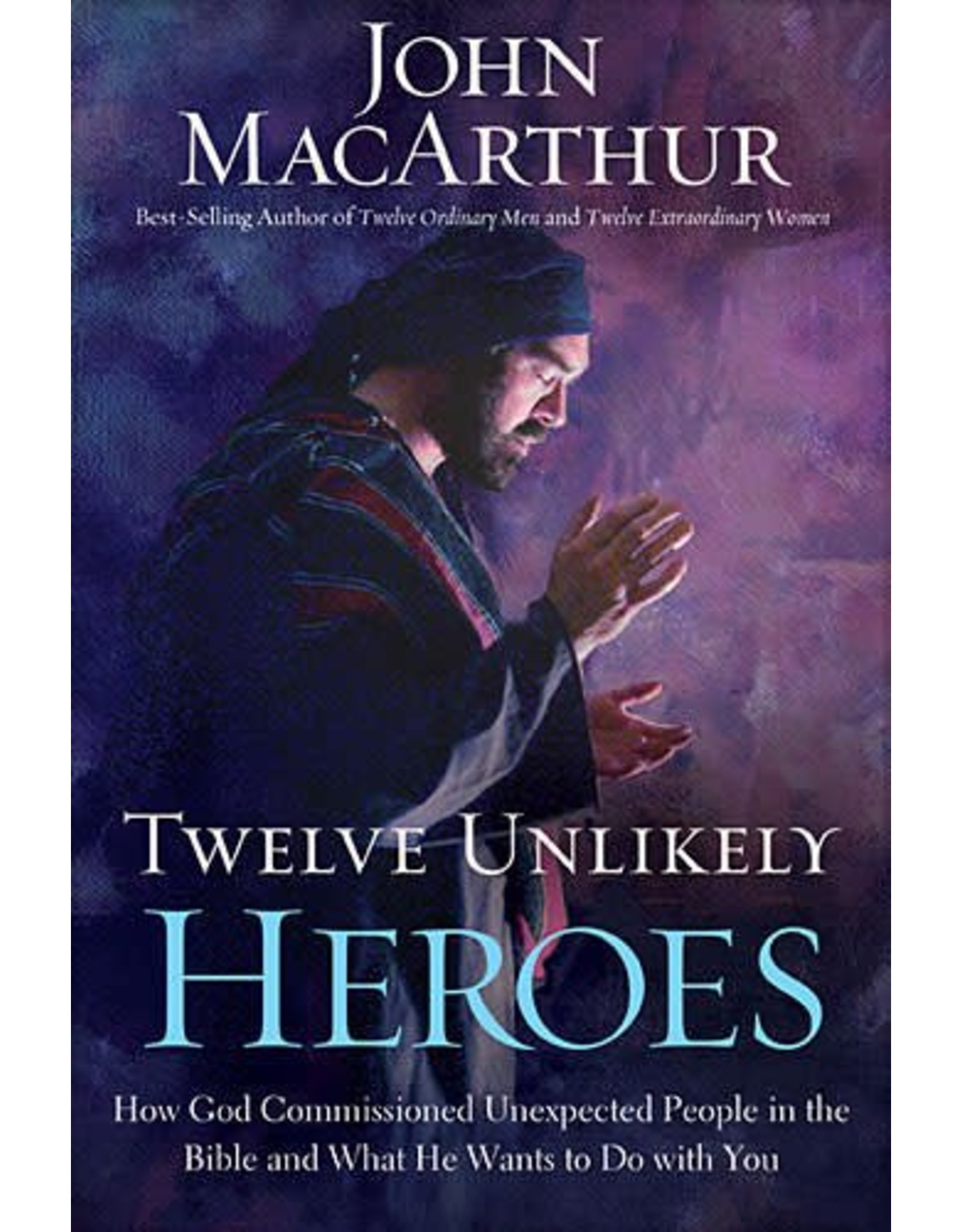 Harper Collins / Thomas Nelson / Zondervan Twelve Unlikely Heroes: How God Commissioned Unexpected People in the Bible and What He Wants to Do with You