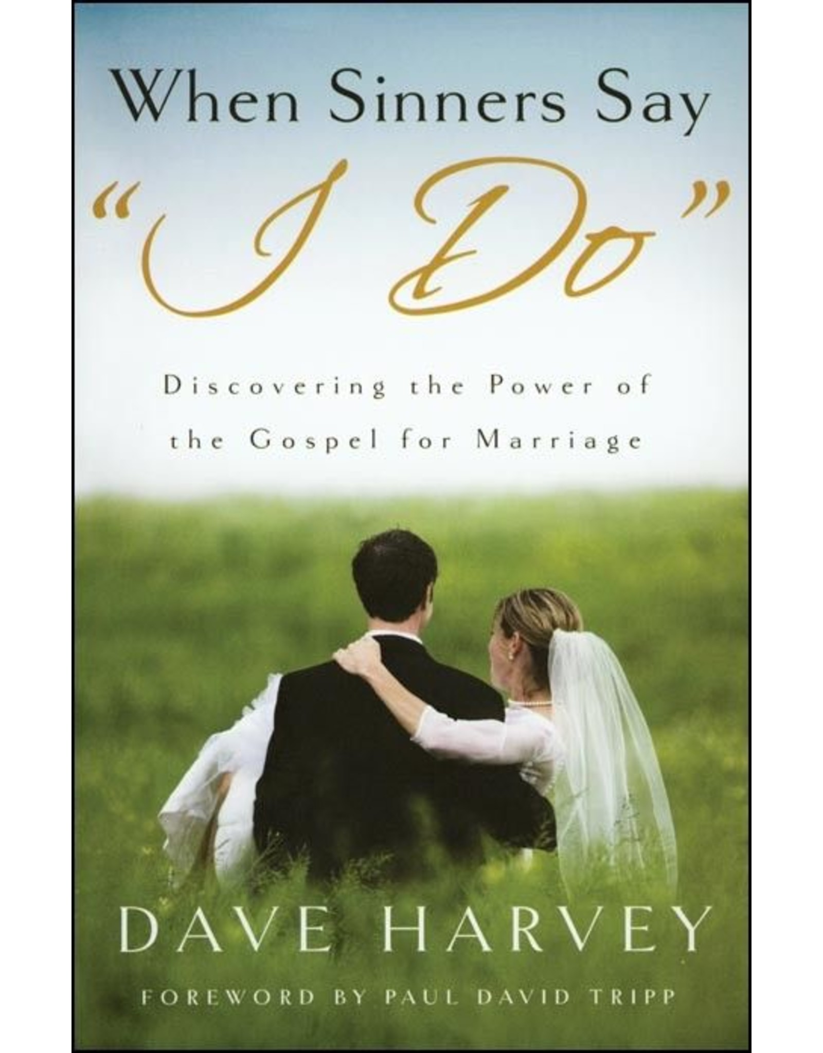 """Shepherd Press When Sinners Say """"I Do"""": Discovering the Power of the Gospel for Marriage"""