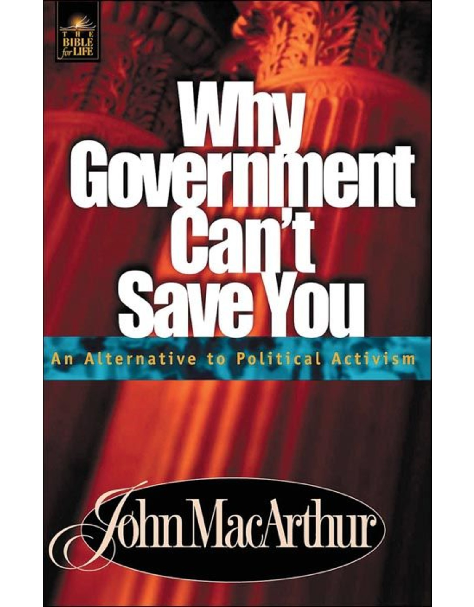 Harper Collins / Thomas Nelson / Zondervan Why Government Can't Save You: An Alternative to Political Activism