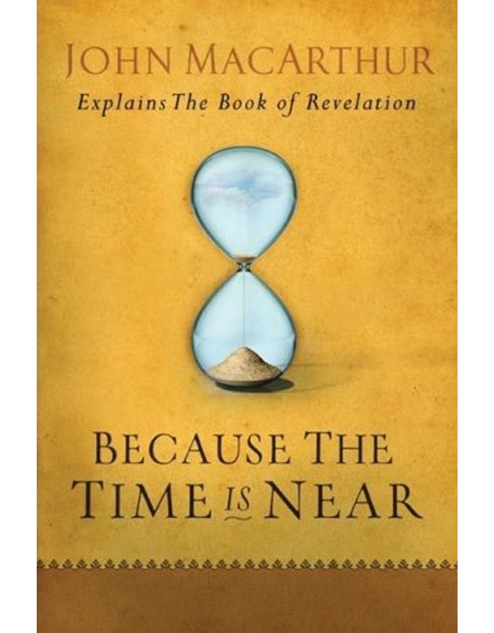 Moody Publishers Because the Time Is Near: John MacArthur Explains the Book of Revelation