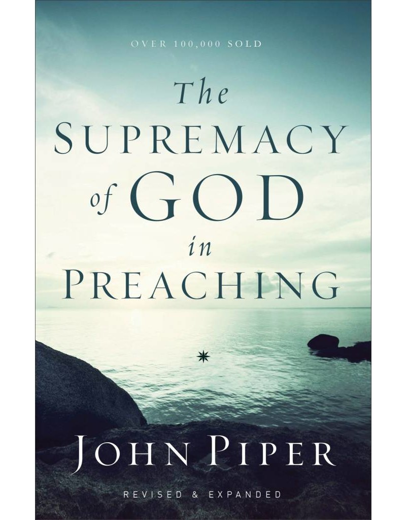 Baker Publishing Group / Bethany The Supremacy of God in Preaching
