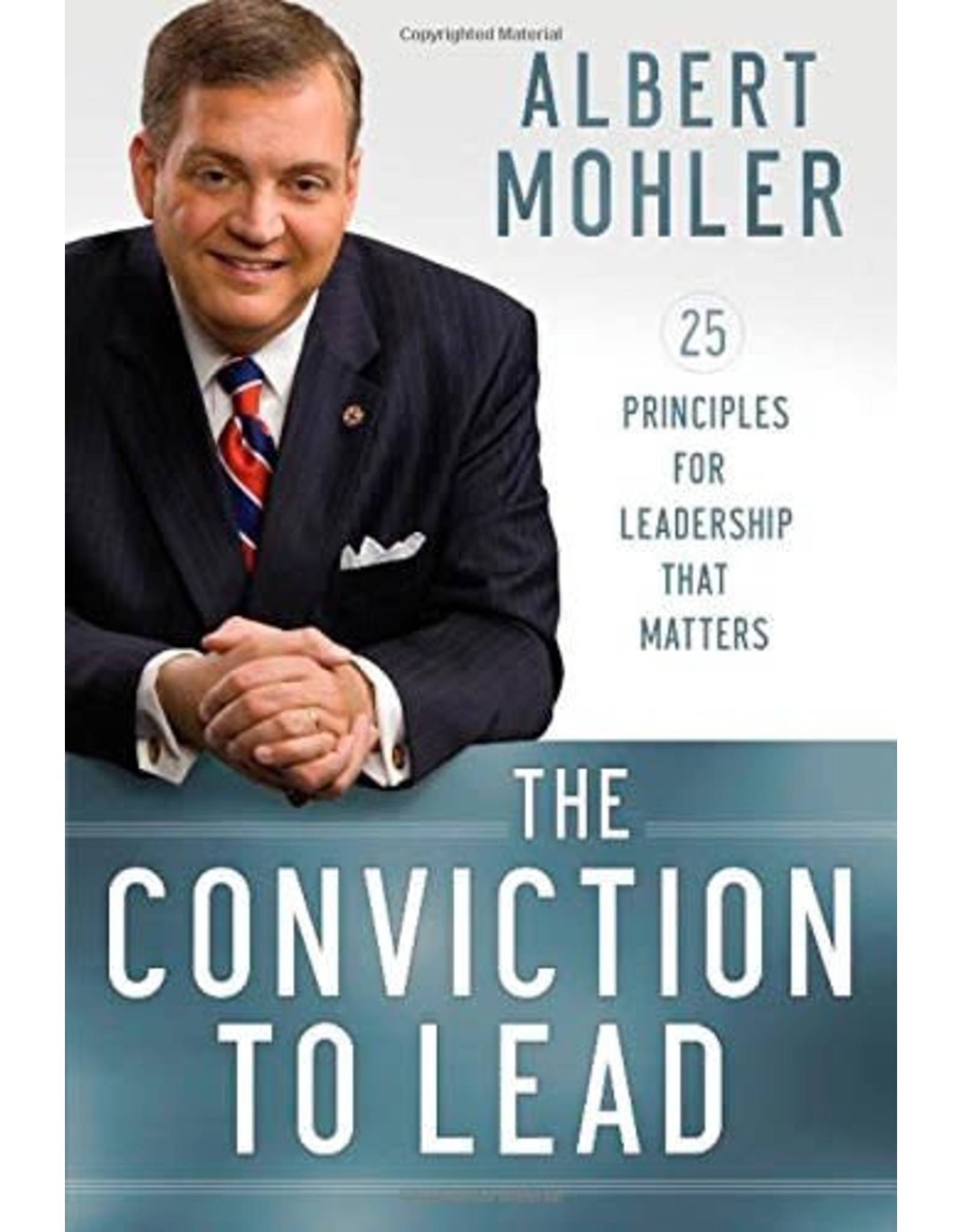 Baker Publishing Group / Bethany The Conviction to Lead: 25 Principles for Leadership That Matters