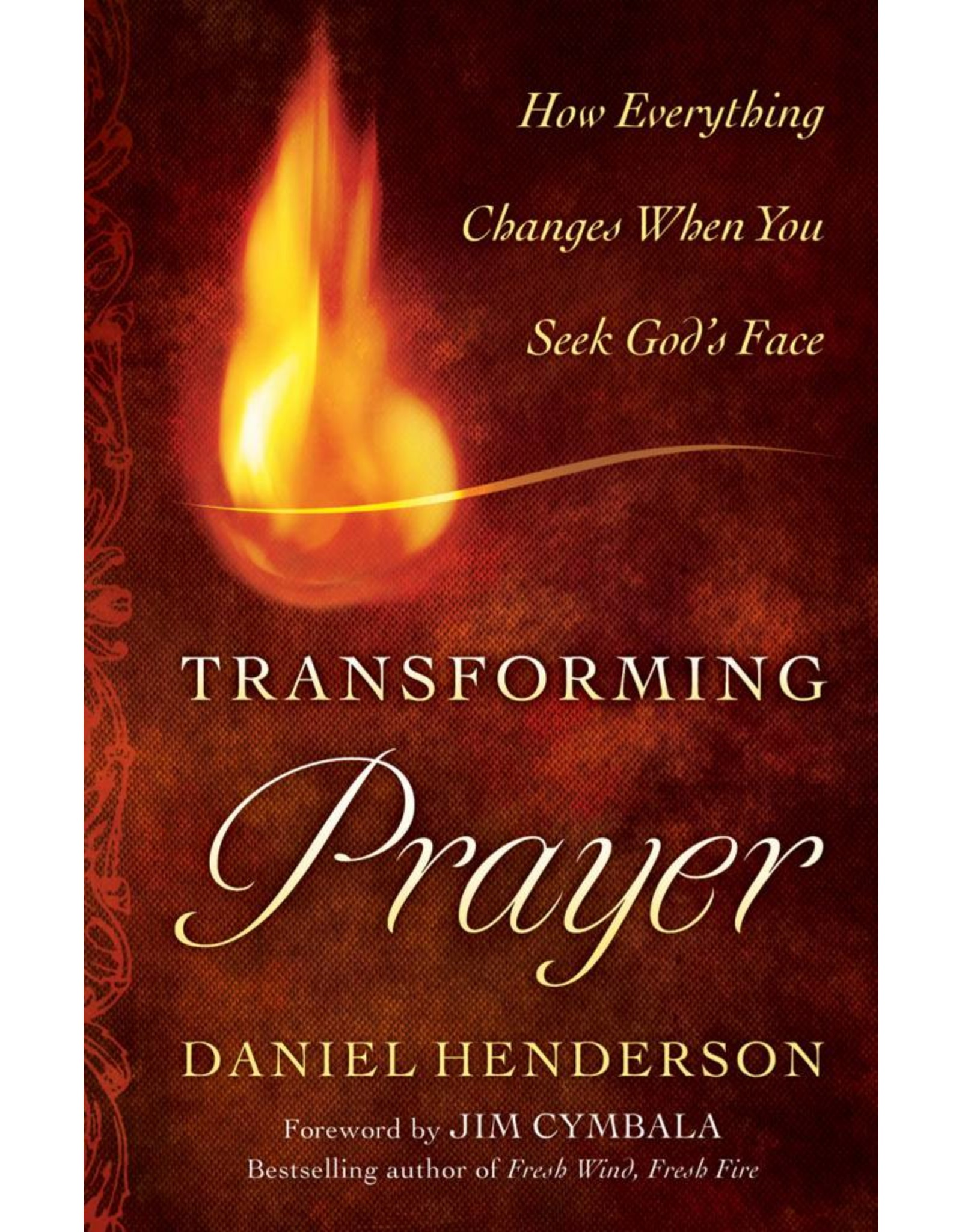 Baker Publishing Group / Bethany Transforming Prayer: How Everything Changes When You Seek God's Face