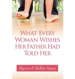 Harvest House Publishers REV What Every Woman Wishes Her Father Had Told Her