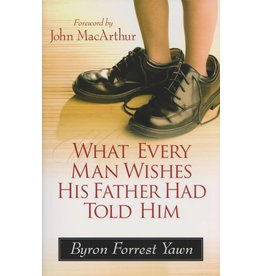 Harvest House Publishers What Every Man Wishes His Father Had Told Him