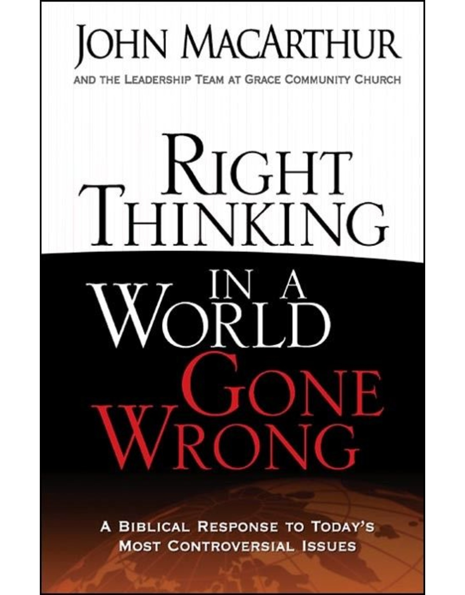 Harvest House Publishers Right Thinking in a World Gone Wrong: A Biblical Response to Today's Most Controversial Issues