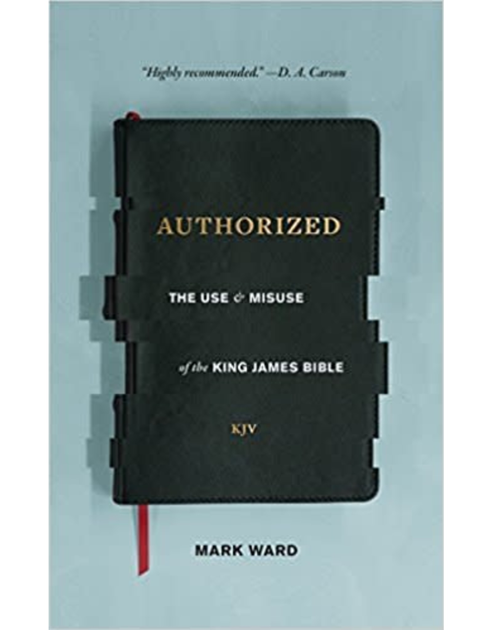 Lexham Press (Bookmasters) Authorized: The Use and Misuse of the King James Bible