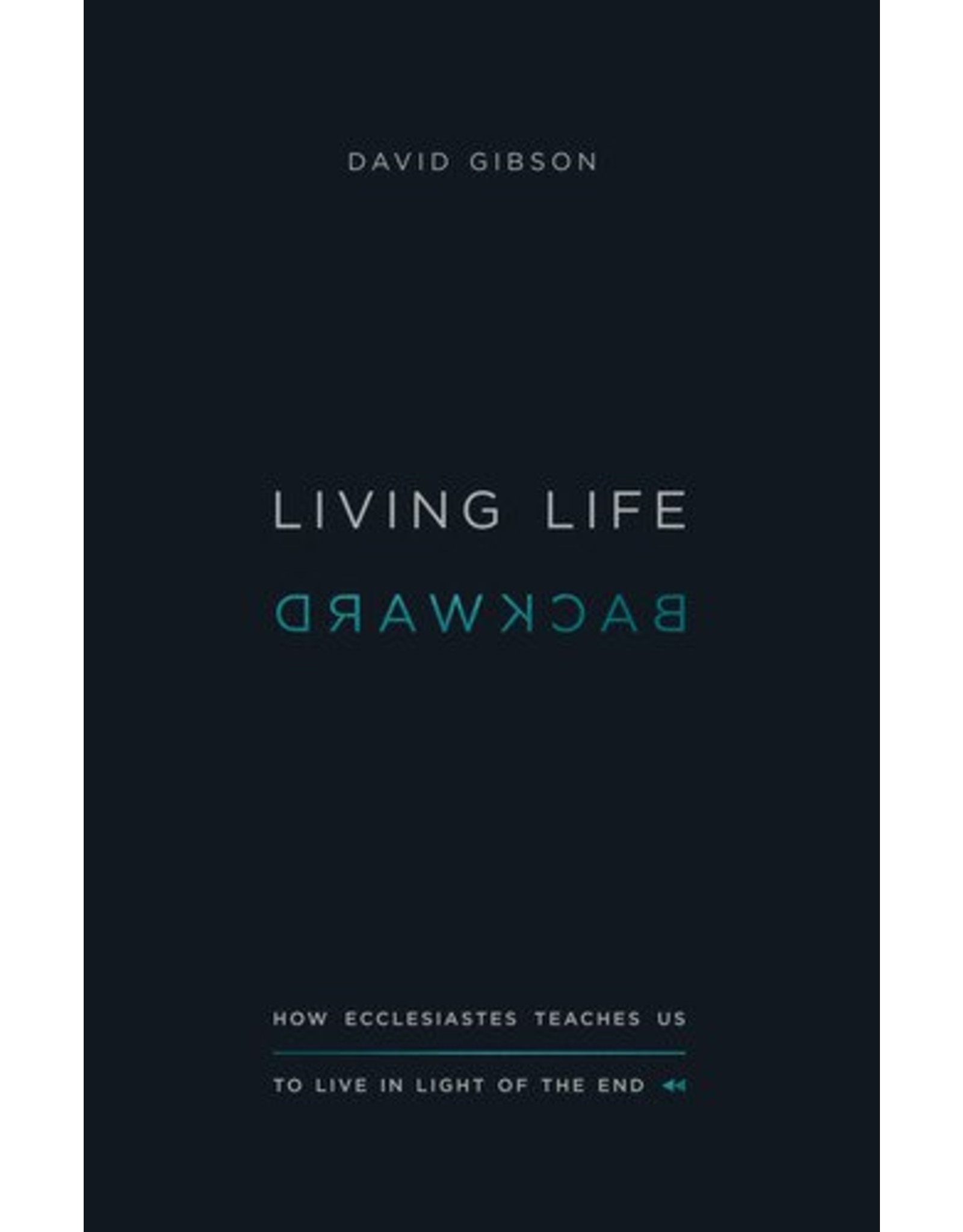 Crossway / Good News Living Life Backward: How Ecclesiastes Teaches us to Live in Light of the End