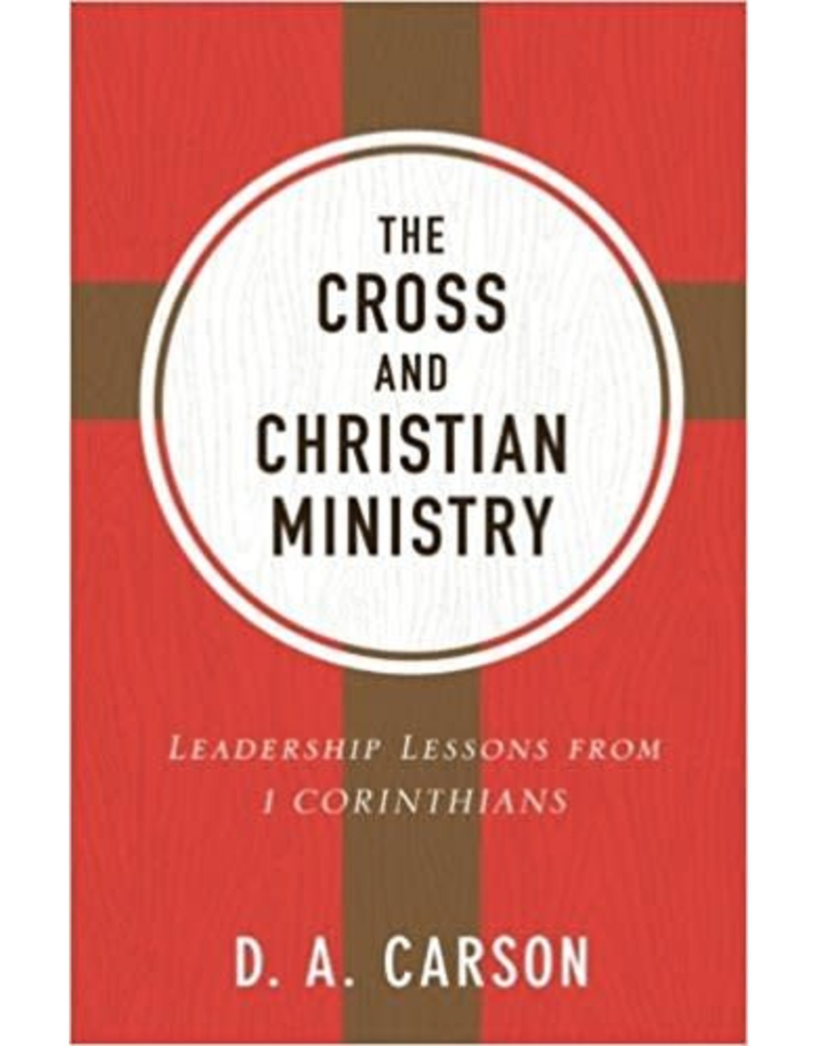 Baker Publishing Group / Bethany The Cross and Christian Ministry: Leadership Lessons from 1 Corinthians