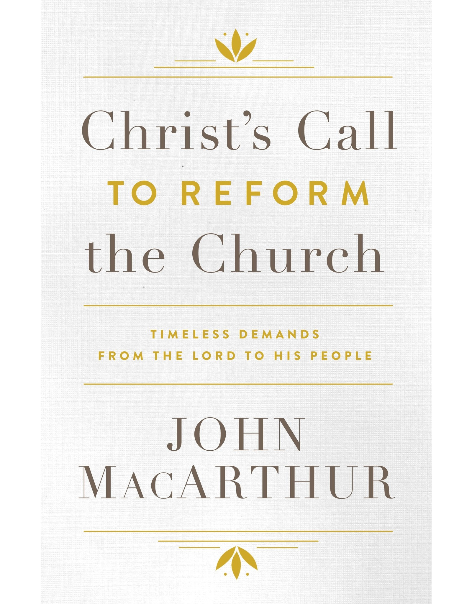 Moody Publishers Christ's Call to Reform the Church: Timeless Demands from the Lord to His People