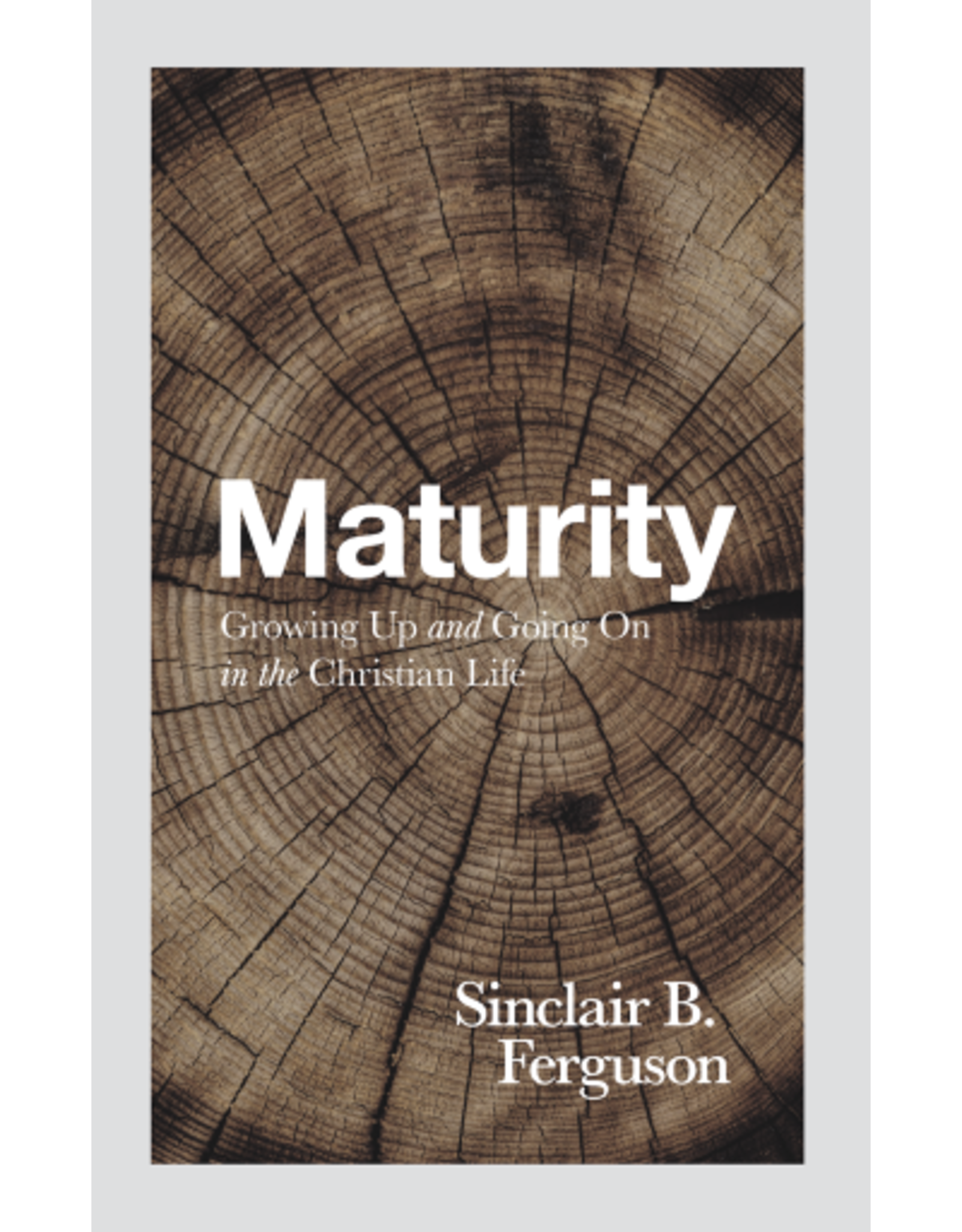 Banner of Truth Maturity: Growing Up and Going On in the Christian Life