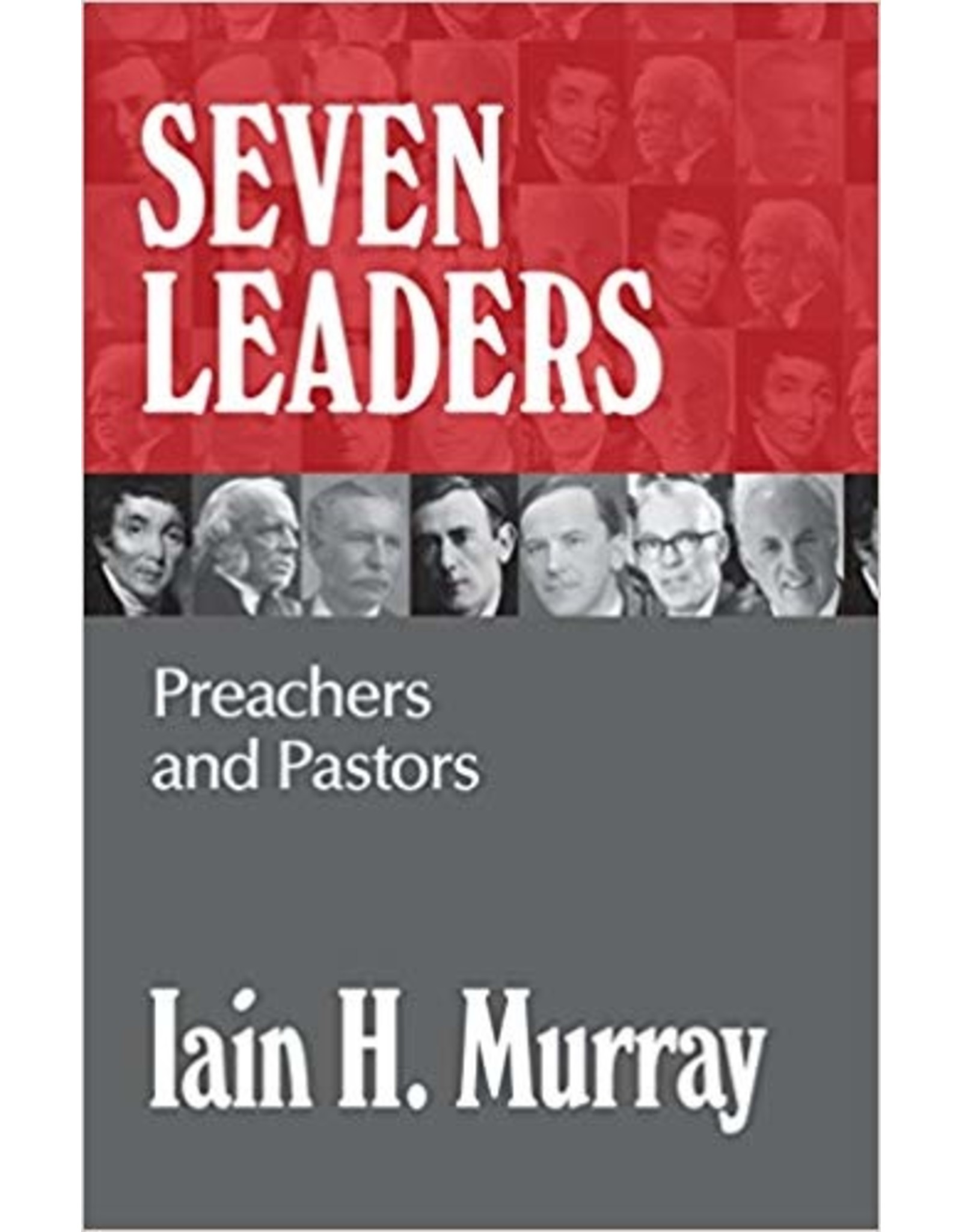 Banner of Truth Seven Leaders: Pastors and Teachers