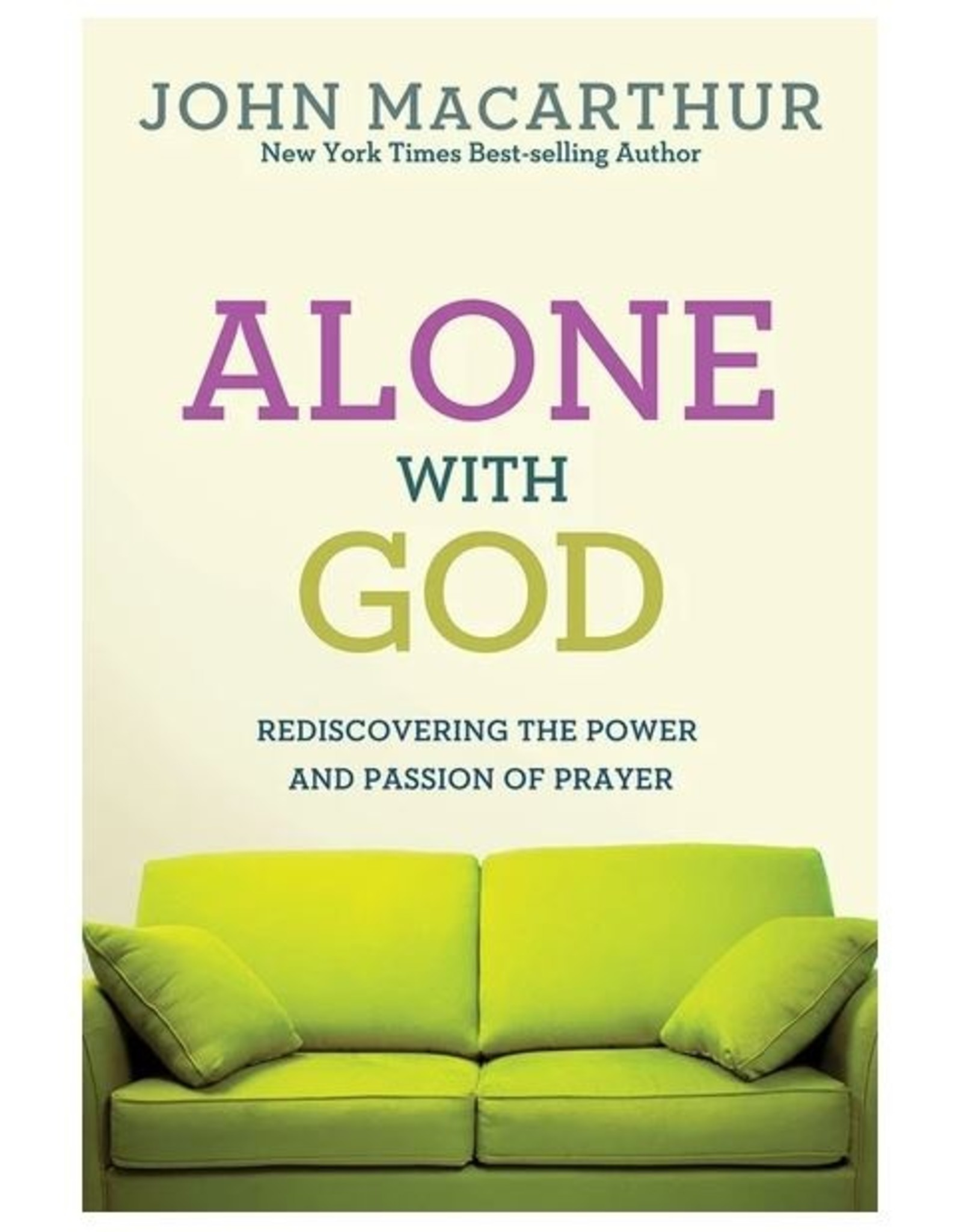 David C. Cook Alone with God: Rediscovering the Power and Passion of Prayer