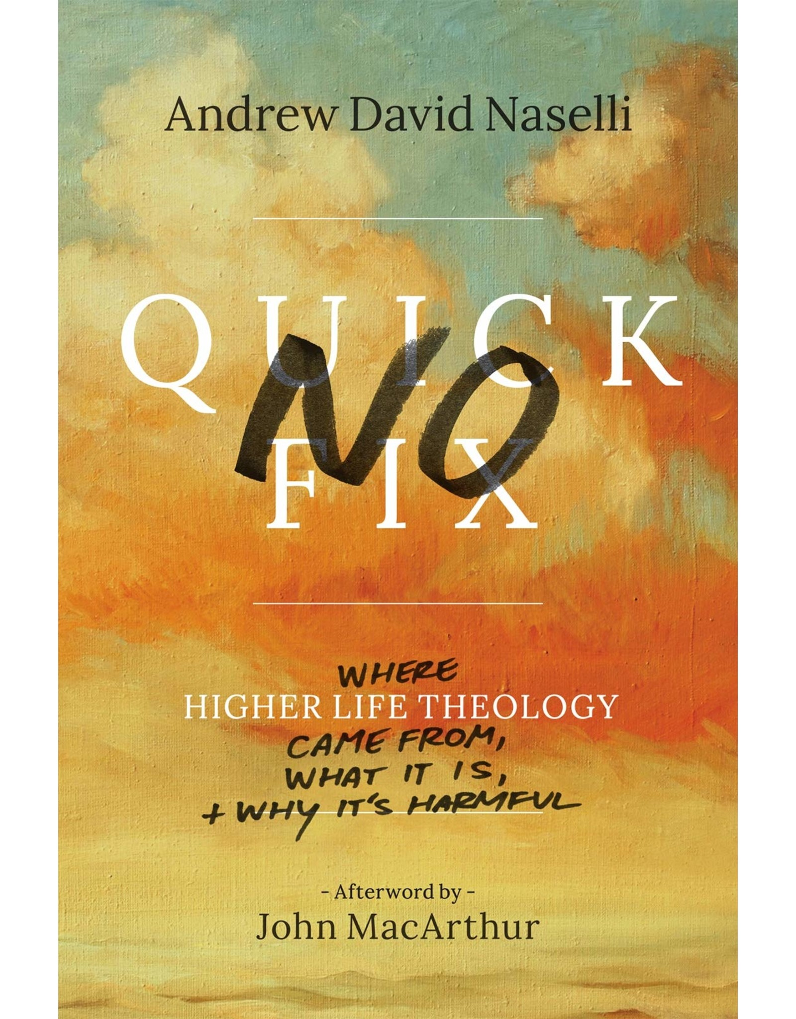 "Lexham Press (Bookmasters) No Quick Fix: Where ""Higher Life Theology"" Came from, What It Is,  and Why It's Harmful"