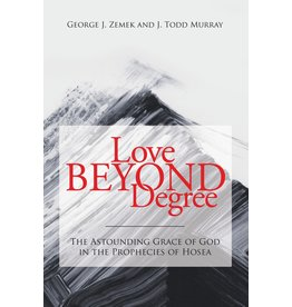 Kress Love Beyond Degree: The Astounding Grace of God in the Prophecies of Hosea