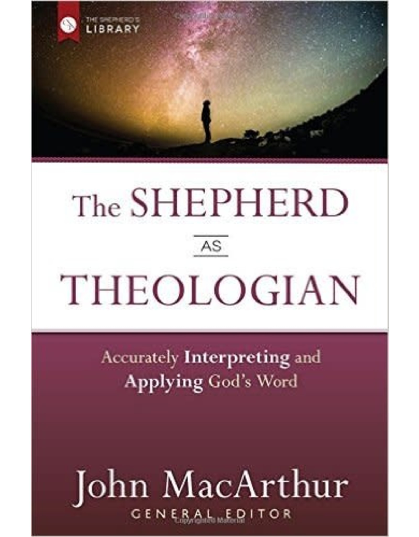Harvest House Publishers The Shepherd as Theologian: Accurately Interpreting and Applying God's Word