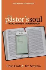 Evangelical Press The Pastor's Soul: The Call and Care of an Undershepherd