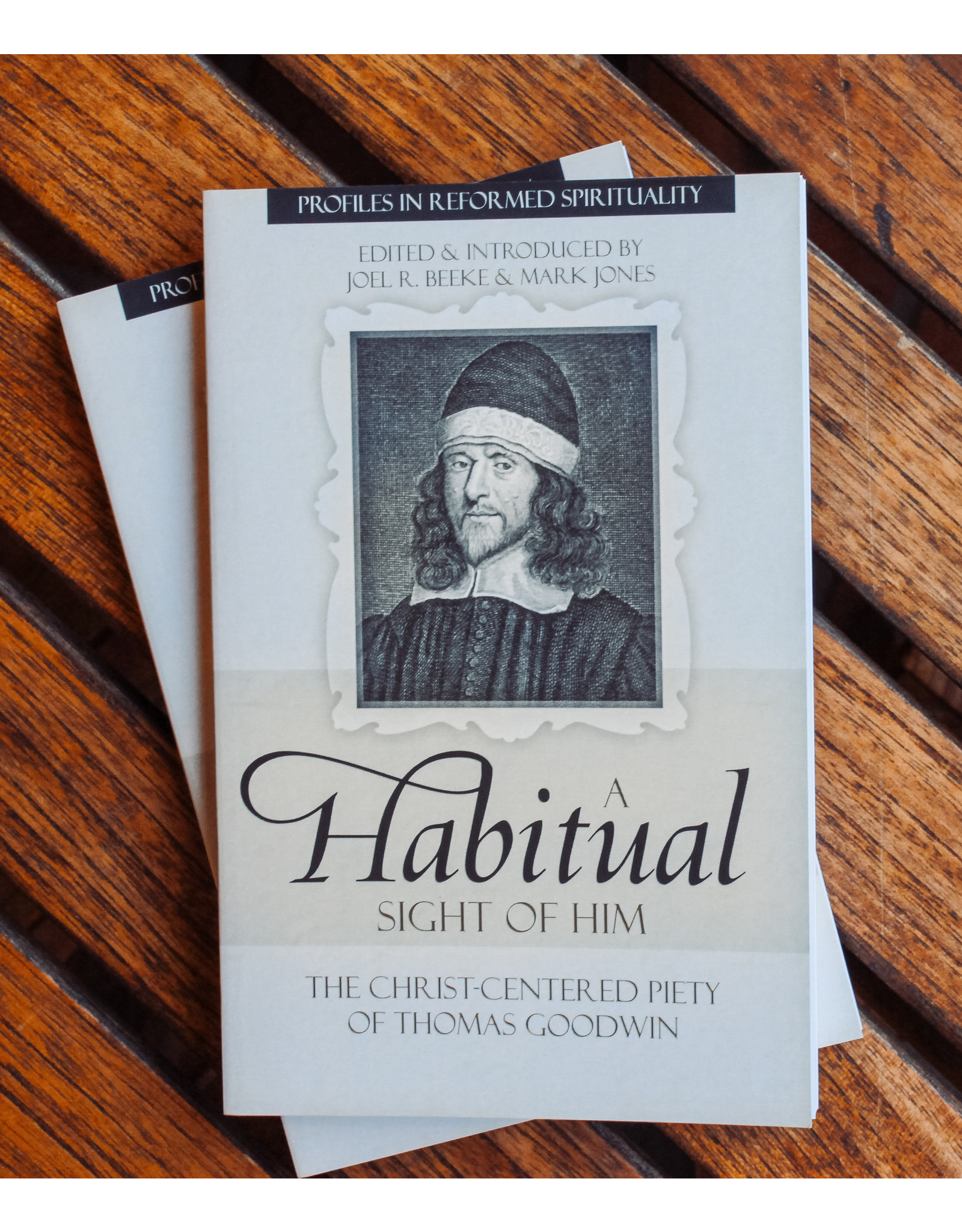 Reformation Heritage Books (RHB) A Habitual Sight of Him: The Christ-Centered Piety of Thomas Goodwin