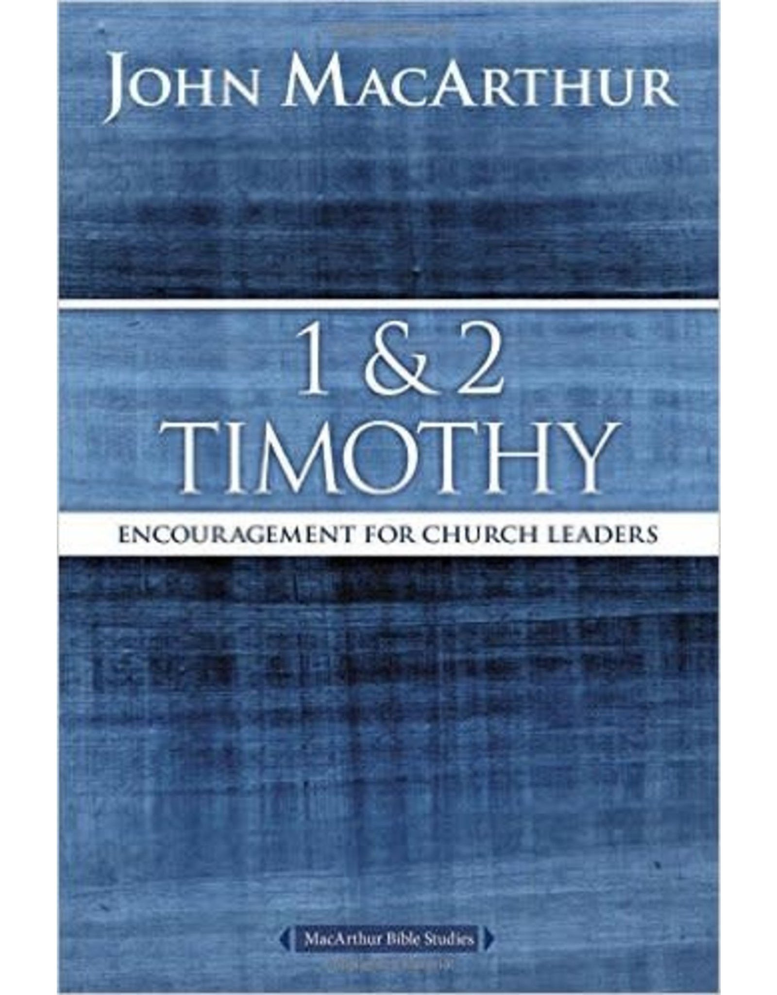 Harper Collins / Thomas Nelson / Zondervan MacArthur Bible Studies (MBS): 1&2 Timothy (2nd Ed.)