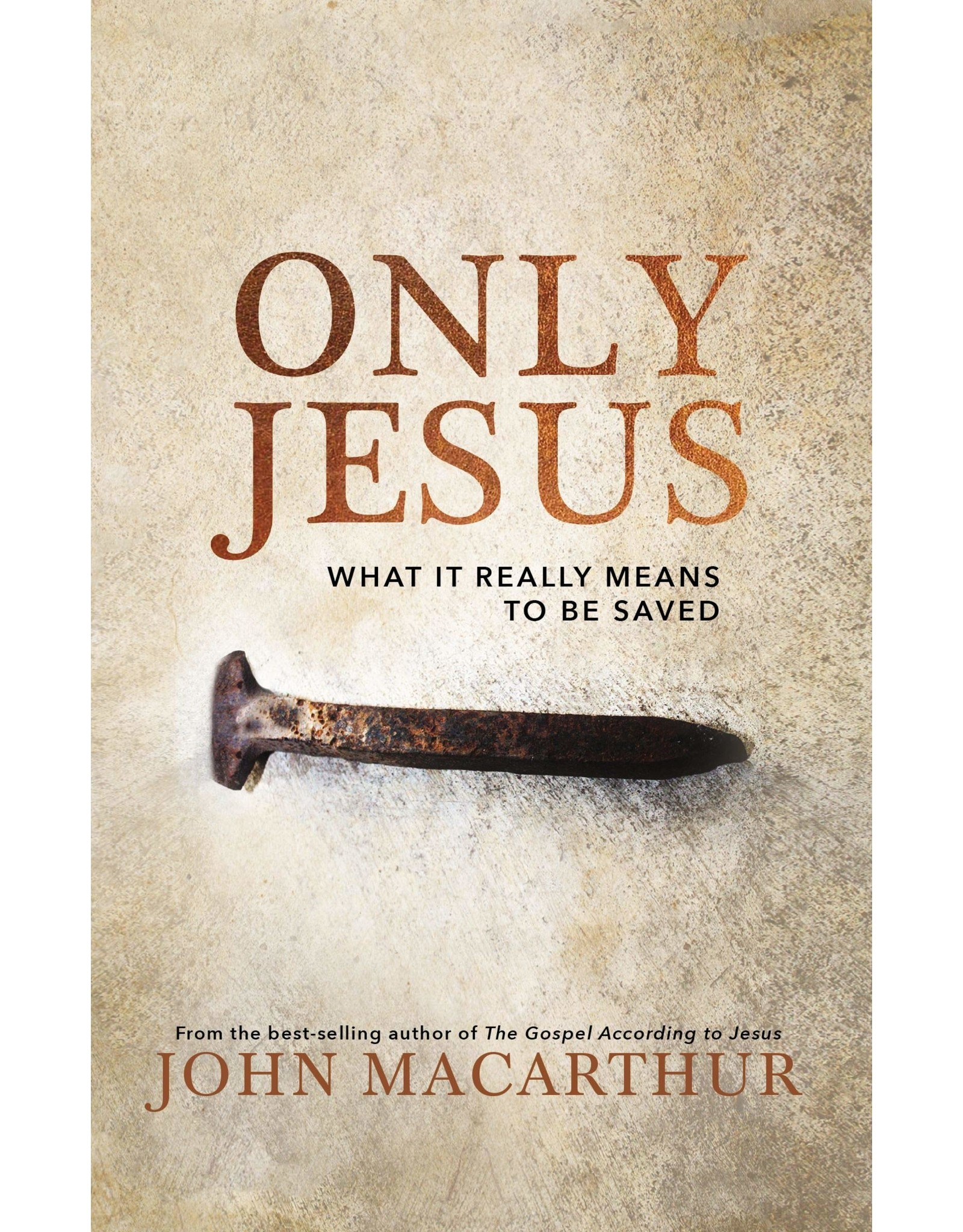 Harper Collins / Thomas Nelson / Zondervan Only Jesus: What It Really Means to Be Saved