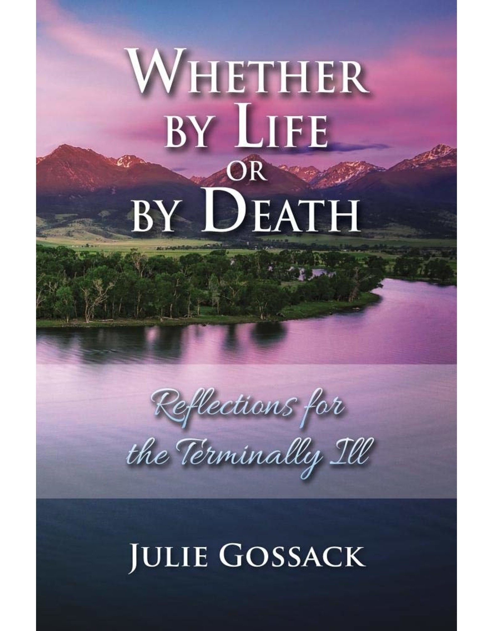 Focus Publishing Whether by Life or by Death: Reflections for the Terminally Ill