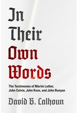 Banner of Truth In Their Own Words: The Testimonies of Martin Luther, John Calvin, John Knox, and John Bunyan