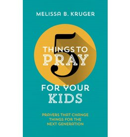 The Good Book Company 5 Things to Pray for your Kids