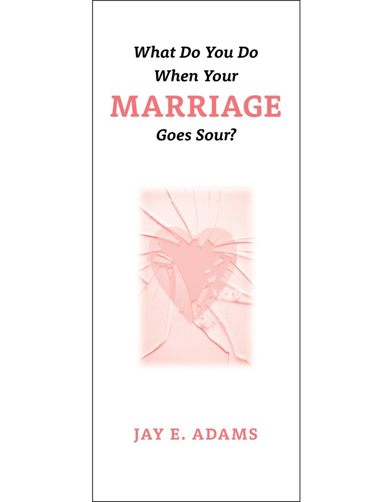 P&R Publishing (Presbyterian and Reformed) What Do You Do When Your Marriage Goes Sour?